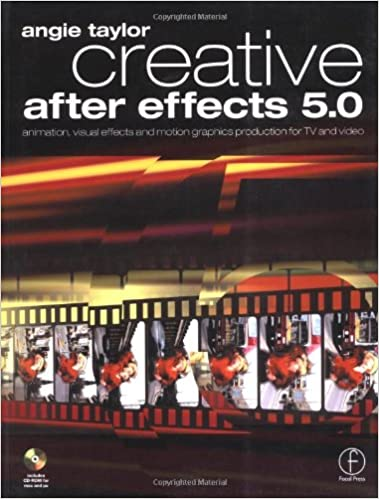 Creative After Effects 5 0: animation, visual effects and