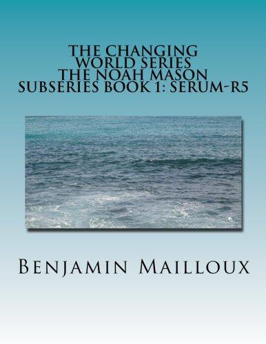 The Changing World Series: The Noah Mason Sub Series Book 1: Serum-R5