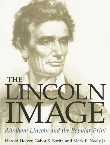 (The Lincoln Image: ABRAHAM LINCOLN AND THE POPULAR PRINT)