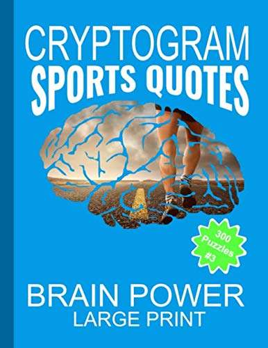Cryptogram Sports Quotes: Cryptograms The Ultimate Brain Power Word Game Puzzle Books For Adults And Kids (300 Puzzles) #3 With Basketball, Baseball, Football, Golf Quotes And More