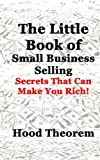 img - for The Little Book of Small Business Selling: Secrets That Can Make You Rich book / textbook / text book