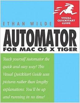 Automator for Mac OS X Tiger: Visual QuickStart Guide