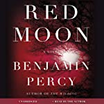 Red Moon: A Novel | Benjamin Percy