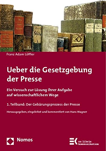 Ueber Die Gesetzgebung Der Presse: Ein Versuch Zur Losung Ihrer Aufgabe Auf Wissenschaftlichem Wege (ex libris kommunikation) (German Edition)