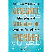 Gesegnet seien also die Fremden - Islamische und westliche Perspektiven (Kindle Single) (German Edition)