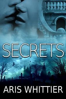 Secrets (Romantic Suspense) by [Whittier, Aris]