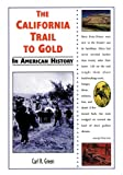 The California Trail to Gold in American History, Carl R. Green, 0766013472