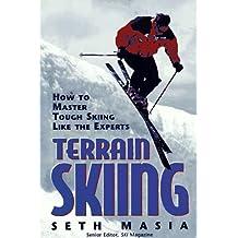 Terrain Skiing: How to Master Tough Skiing Like the Experts