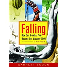 Falling: How Our Greatest Fear Became Our Greatest Thrill A History