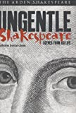 Ungentle Shakespeare: Scenes from his Life (Arden Shakespeare Library)