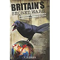 Britain's Secret Wars: How and Why the United Kingdom Sponsors Conflict Around the World