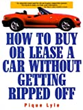 img - for How to Buy or Lease a Car Without Getting Ripped Off book / textbook / text book