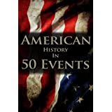 American History in 50 Events: (Battle of Yorktown, Spanish American War, Roaring Twenties, Railroad History, George Washington, Gilded Age)