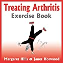 Treating Arthritis Exercise Book Audiobook by Margaret Hills, Janet Horwood Narrated by Brogan West
