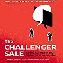 The Challenger Sale: Taking Control of the Customer Conversation (Int'l edit.) Audiobook by Matthew Dixon, Brent Adamson Narrated by Matthew Dixon, Brent Adamson