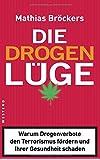 Die Drogenlüge: Warum Drogenverbote den Terrorismus fördern und Ihrer Gesundheit schaden