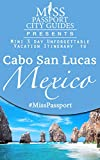 Cabo San Lucas Travel Guide: A 3 day Unforgettable mini Vacation Itinerary to Cabo San Lucas: Cabo San Lucas Travel Guide (Miss Passport Travel Guides Book 67)