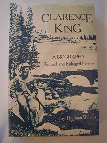 Clarence King : A Biography (Revised and Enlarged Edition) by Thurman Wilkins (1988-12-02)
