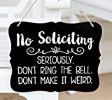 No Soliciting. Seriously don't ring the bell. Don't make it weird