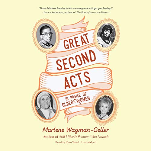 Great Second Acts: In Praise of Older Women by Blackstone Pub