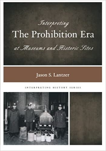 Interpreting the Prohibition Era at Museums and Historic Sites (Interpreting History) by Jason S. Lantzer (2014-11-20)