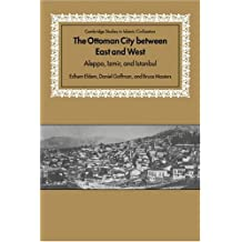 The Ottoman City between East and West: Aleppo, Izmir, and Istanbul