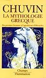 La mythologie grecque du premier homme a l'apotheose par Chuvin