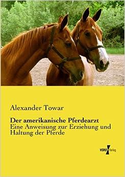 Book Der amerikanische Pferdearzt: Eine Anweisung zur Erziehung und Haltung der Pferde