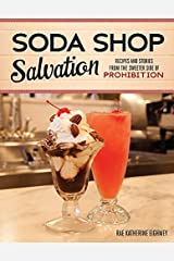 Soda Shop Salvation: Recipes and Stories from the Sweeter Side of Prohibition Paperback