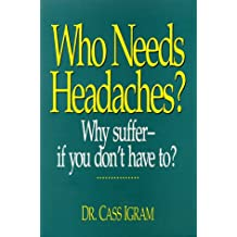 Who Need Headaches?: Why Suffer -- If You Don't Have To?