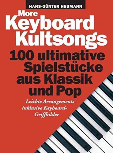 More Keyboard Kultsongs. 100 ultimative Spielstücke aus Klassik und Pop. Leichte Arrangements inklusive Keyboard-Griffbilder