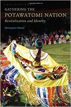 Gathering the Potawatomi Nation: Revitalization and Identity by Mr. Christopher Wetzel Ph.D. (2015-03-11)
