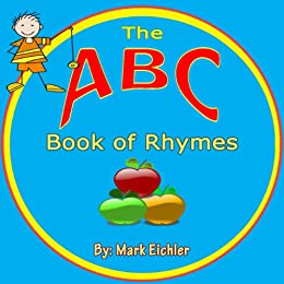 Children's Book: ABC Book of Rhymes (Picture Book)(Early Learning)(Children's Alphabet Books) (Children's Books with Good Values) by [Eichler, Mark]