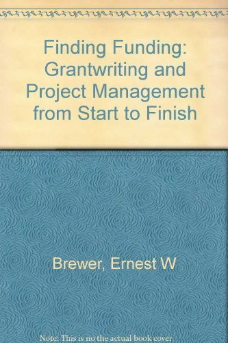 Finding Funding: Grantwriting and Project Management from Start to Finish by Brewer, Ernest W., Achilles, Charles M., Fuhriman, Jay R. (January 17, 1995) Paperback 2nd