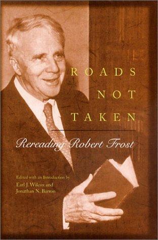 Roads Not Taken: Rereading Robert Frost by Earl J. Wilcox (2000-11-30)