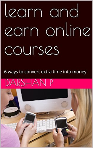 learn and earn online courses: 6 ways to convert extra time into money (Earn money Book 1) (English Edition)