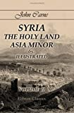 Syria, the Holy Land, Asia Minor etc. , Illustrated : In a Series of Views Drawn from Nature by W. H. Bartlett, William Purser, Etc, Carne, John, 1402157932