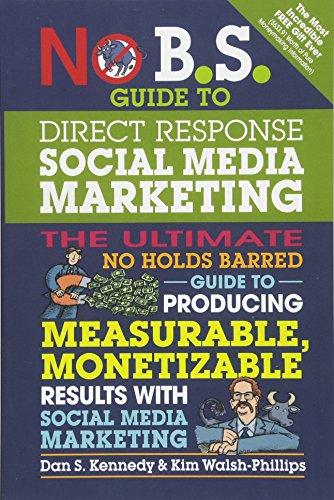 No B S  Guide To Direct Response Social Media Marketing  The Ultimate No Holds Barred Guide To Producing Measurable  Monetizable Results With Social Media Marketing