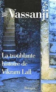 La Troublante Histoire de Vikram Lall par Moyez G. Vassanji