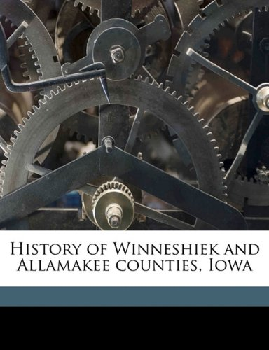 Read Online History of Winneshiek and Allamakee counties, Iowa pdf