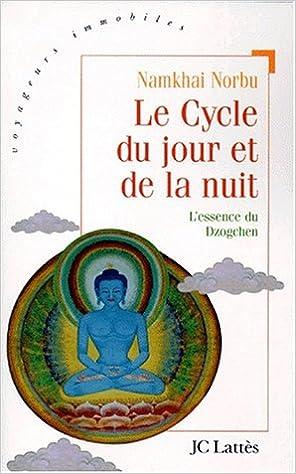 LE CYCLE DU JOUR ET DE LA NUIT. Où l'on progresse sur la voie du yoga primordial, Texte essentiel sur la pratique du Dzogchen pdf epub