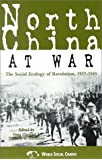 North China at War: The Social Ecology of Revolution, 1937-1945 (Asia/Pacific/Perspectives)