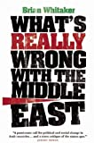What's Really Wrong with the Middle East, Brian Whitaker, 0863566243