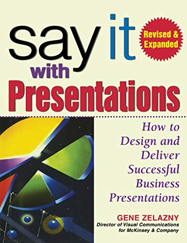 Say It with Presentations: How to Design and Deliver Successful Business Presentations, Revised & Expanded Edition (Best Office Design In The World)