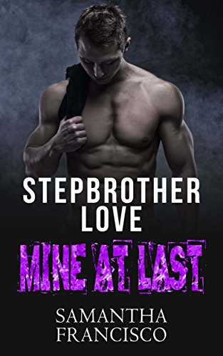 Mine at Last (Stepbrother Love Book 1)