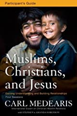 Muslims, Christians, and Jesus Participant's Guide: Gaining Understanding and Building Relationships by Carl Medearis (2011-09-10) Paperback