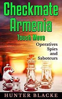 Checkmate Armenia Touch Move: Operatives Spies and Saboteurs! (Hunter Blacke Chronicles Book 2) by [Blacke, Hunter]