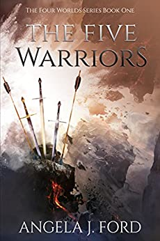 The Five Warriors (The Four Worlds Series Book 1) by [Ford, Angela J.]