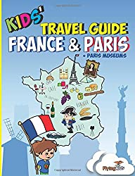 Kids' Travel Guide - France & Paris + Paris Museums: Kids enjoy the best of France and the most exciting sights in Paris including Paris Museums with ... tips and Leonardo!: 5 (Kids' Travel Guides)