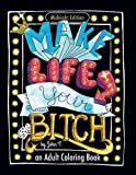 #8: Make Life Your Bitch: Motivational adult coloring book. Turn your stress into success! (Midnight Edition)